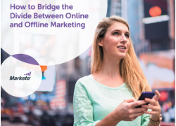 How to Bridge the Divide Between Online and Offline Marketing Marketo